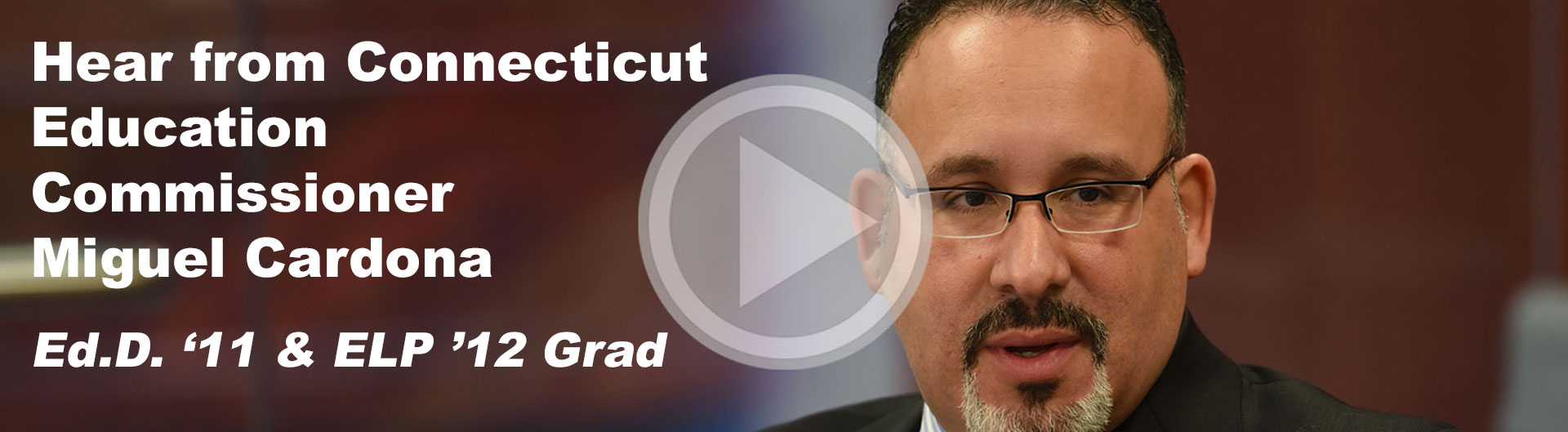 Hear from CT Education Commissioner Miguel Cardona Ed.D '11 and ELP '12 Grad